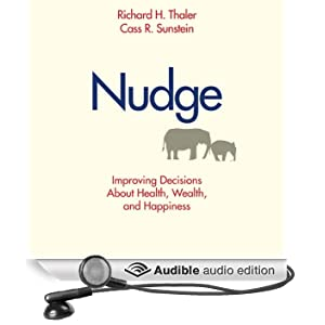 Nudge: Improving Decisions about Health, Wealth, and Happiness (Unabridged)