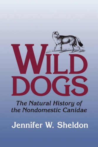 Wild Dogs: The Natural History of the Nondomestic Canidae