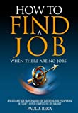 img - for How To Find A Job: When There Are No Jobs (Book #1) A Necessary Job Search and Career Planning Guide for Today's Job Market (Career Development Series) book / textbook / text book