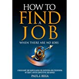 How To Find A Job: When There Are No Jobs (Book #1) A Necessary Job Search and Career Planning Guide for Today's Job Market (Career Development Series) ~ Paul Rega