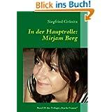 """In der Hauptrolle: Mirjam Berg: Band III der Trilogie Starke Frauen"""""""