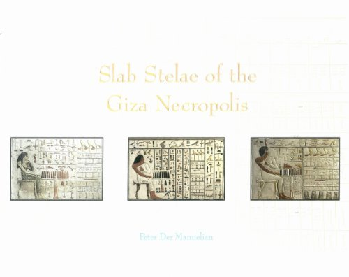 Slab Stelae of the Giza Necropolis (Publications of the Pennsylvania-Yale Expedition to Egypt)