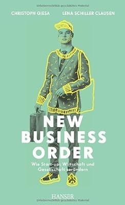 New Business Order: Wie Start-ups Wirtschaft und Gesellschaft verändern