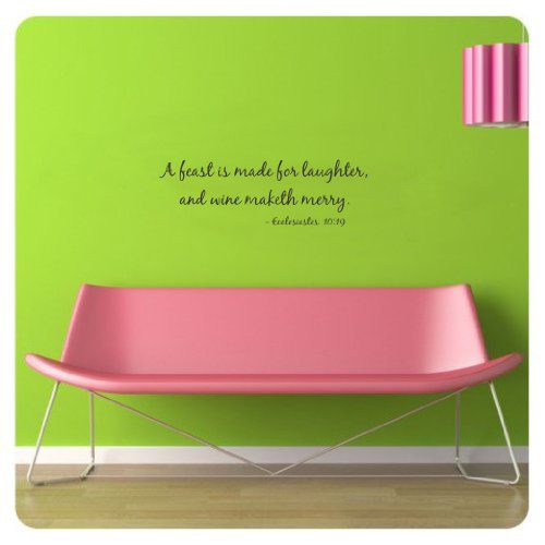 A Feast Is Made For Laughter, And Wine Maketh Merry. Ecclesiastes 10:19 Vinyl Wall Art Inspirational Quotes And Saying Home Decor Decal Sticker front-915119