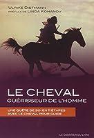 Le cheval guérisseur de l'homme : Une quête de soi en 11 étapes avec le cheval pour guide