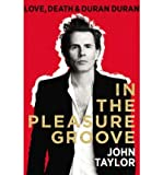 John Taylor In the Pleasure Groove: Love, Death, and Duran Duran Taylor, John ( Author ) Oct-16-2012 Hardcover
