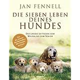 """Die sieben Leben deines Hundes: Der gro�e Leitfaden - vom Welpen bis zum Seniorvon """"Jan Fennell"""""""