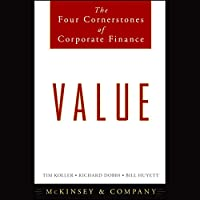 Value: The Four Cornerstones of Corporate Finance (       UNABRIDGED) by  McKinsey & Company Inc., Tim Koller, Richard Dobbs, Bill Huyett Narrated by Todd McLaren