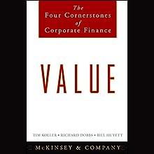Value: The Four Cornerstones of Corporate Finance | Livre audio Auteur(s) :  McKinsey & Company Inc., Tim Koller, Richard Dobbs, Bill Huyett Narrateur(s) : Todd McLaren
