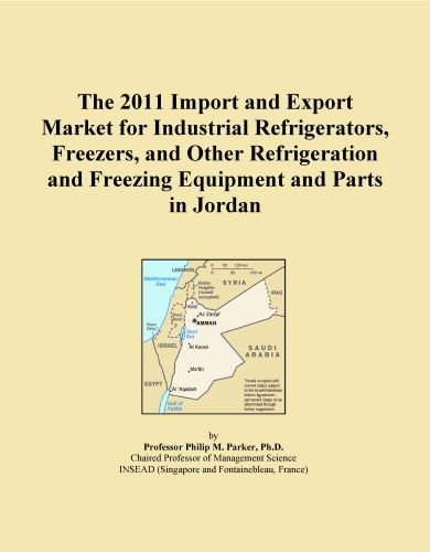 The 2011 Import and Export Market for Industrial Refrigerators, Freezers, and Other Refrigeration and Freezing Equipment and Parts in Jordan