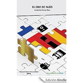 http://www.amazon.es/oro-Par%C3%ADs-Antonio-Nieto-D%C3%ADaz-ebook/dp/B00HEDQU28/ref=zg_bs_827231031_f_26