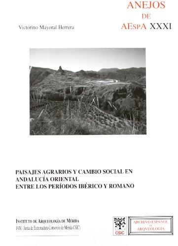 Paisajes agrarios y cambio social en Andalucía oriental entre los períodos ibérico y romano (Anejos de Archivo Español de Arqueología)