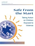 Safe From the Start:  Taking Action on Children Exposed to Violence