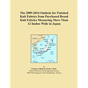 The 2009-2014 Outlook for Finished Knit Fabrics from Purchased Broad Knit Fabrics Measuring More Than 12 Inches Wide in Japan Icon Group International