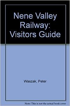 Nene Valley Railway: Visitors Guide: Peter Waszak, Brian