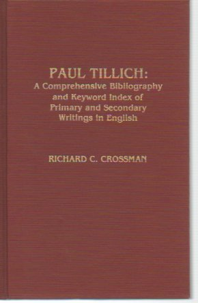 Paul Tillich: A Comprehensive Bibliography And Keyword Index Of Primary And Secondary Writings In English (Atla Bibliography Series)