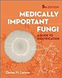 Medically Important Fungi: A Guide to Identification [Hardcover] [2011] 5 Ed. Davise H. Larone, Ph.D.