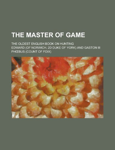 The Master of Game; The Oldest English Book on Hunting