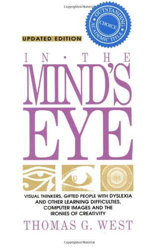 In the Mind's Eye: Visual Thinkers, Gifted People With Dyslexia and Other Learning Difficulties, Computer Images and the Ironies of Creativity: Thomas G. West: 9781573921558: Amazon.com: Books