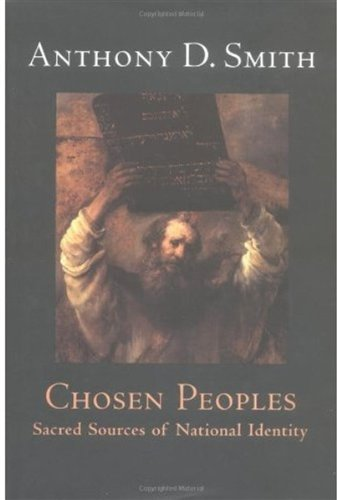 Chosen Peoples: Sacred Sources of National Identity, by Anthony D. Smith