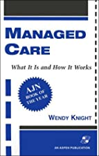 Managed Care What It Is And How It Works by Peter R. Kongstvedt