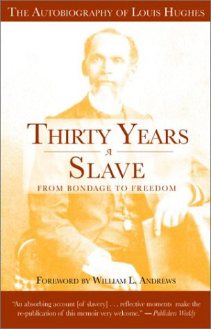 Thirty Years a Slave: From Bondage to Freedom : The Institution of Slavery As Seen on the Plantation in the Home of the