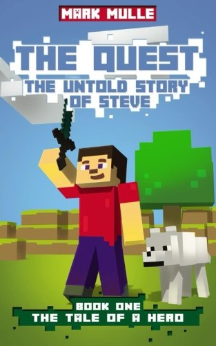 The-Quest-The-Untold-Story-of-Steve-Book-One-The-Unofficial-Minecraft-Adventure-Short-Stories-The-Tale-of-a-Hero-Volume-1