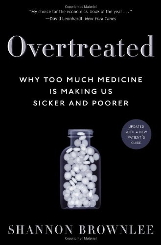 Overtreated: Why Too Much Medicine Is Making Us Sicker...