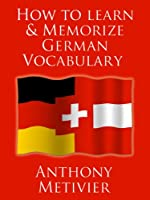 How to Learn and Memorize German Vocabulary ... Using a Memory Palace Specifically Designed for the German Language (and adaptable to many other languages too) (Magnetic Memory Series) by AEM (Advanced Education Methodologies)
