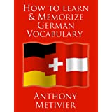 How to Learn and Memorize German Vocabulary ... Using a Memory Palace Specifically Designed for the German Language (and adaptable to many other languages too) ~ Anthony Metivier