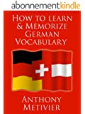 How to Learn and Memorize German Vocabulary ... Using a Memory Palace Specifically Designed for the German Language (and adaptable to many other languages too) (English Edition)