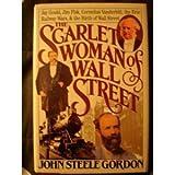 The Scarlet Woman of Wall Street: Jay Gould, Jim Fisk, Cornelius Vanderbilt, and the Erie Railway Wars (1555842127) by Gordon, John Steele