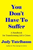 Judy Tatelbaum You Don't Have To Suffer