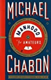 MANHOOD FOR AMATEURS (0007150407) by MICHAEL CHABON