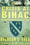 Crisis at BIHAC: Bosnia's Bloody Battlefield (0750919272) by Brendan O'Shea