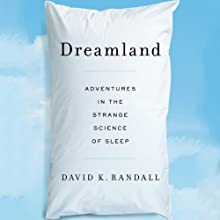 Dreamland: Adventures in the Strange Science of Sleep (       UNABRIDGED) by David K. Randall Narrated by Andy Caploe