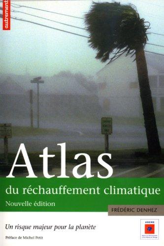 Atlas du réchauffement climatique : Un risque majeur pour la planète ; Supplément : La France en 2100