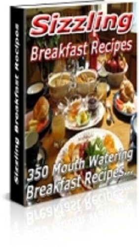 350 Hot & Sizzling BREAKFAST RECIPES eBOOK Cookbook