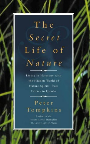 The Secret Life of Nature: Living in Harmony with the Hidden World of Nature Spirits from Fairies to Quarks