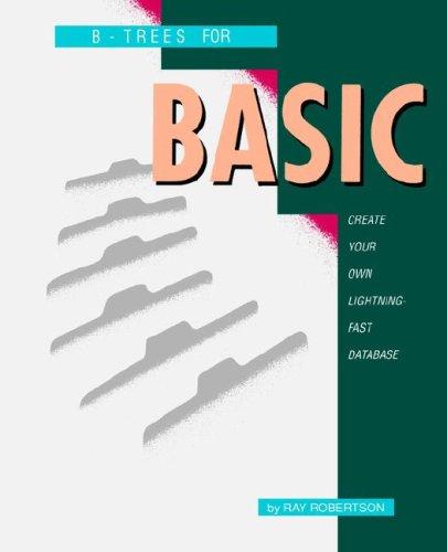 B-Trees for Basic: Create Your Own Lightning-Fast Database