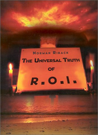 The Universal Truth of R.O.I.: Getting the Most Fulfillment from Life Through Ones Belief or Philosophy (the Bottom-Line)