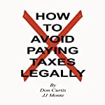 How To Avoid Paying Taxes Legally | Don Curtis,JJ Monte