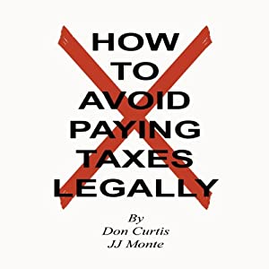 How To Avoid Paying Taxes Legally | [Don Curtis, JJ Monte]