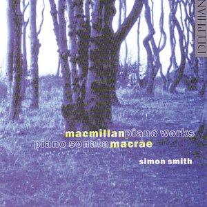MacMillan - PIano Works; MacRae - Piano Sonata