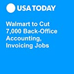 Walmart to Cut 7,000 Back-Office Accounting, Invoicing Jobs | Nathan Bomey