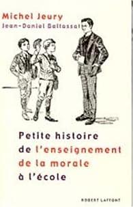 Petite histoire de l'enseignement de la morale à l'école par Jean-Daniel Baltassat