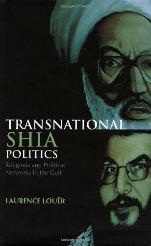 Transnational Shia Politics: Religious and Political Networks in the Gulf (Columbia/Hurst)