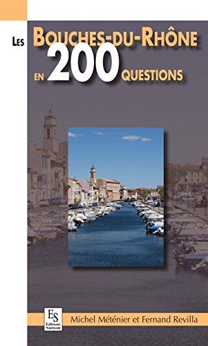 Les Bouches-du-Rhône en 200 questions