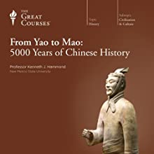 From Yao to Mao: 5000 Years of Chinese History Lecture by  The Great Courses Narrated by Professor Kenneth J. Hammond