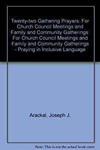 Twenty-two Gathering Prayers: For Church Council Meetings and Family